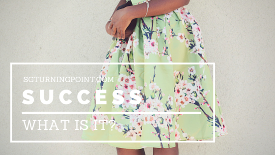 S U C C E S S, success, turning point blog, fashion and lifestyle, stephanie guillaume