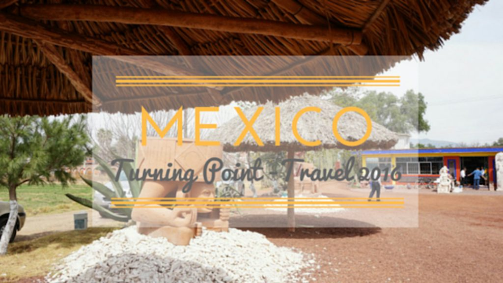 travel-mexico-2016-blogpost_cover-sgturningpointcom-copie